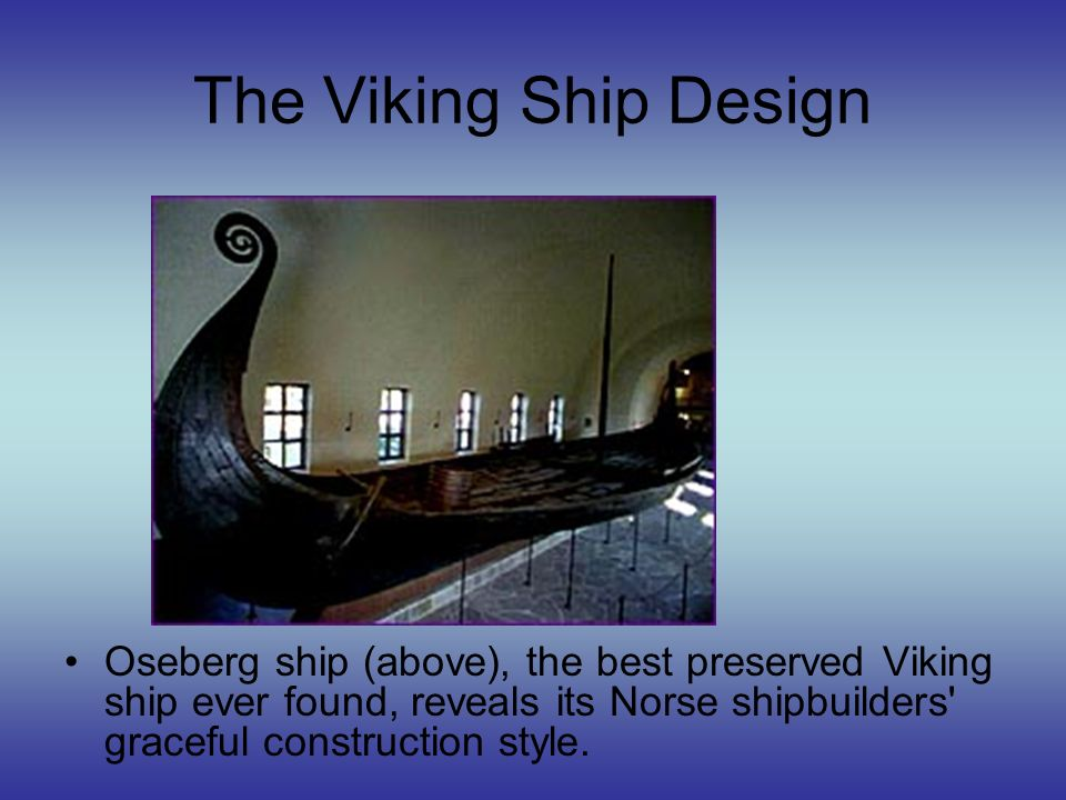 The Viking Ship Design Oseberg ship (above), the best preserved Viking ship ever found, reveals its Norse shipbuilders graceful construction style.