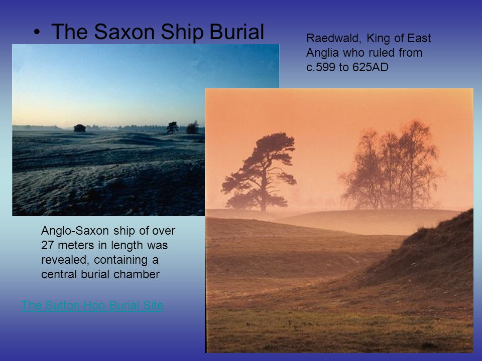 The Saxon Ship Burial Raedwald, King of East Anglia who ruled from c.599 to 625AD.