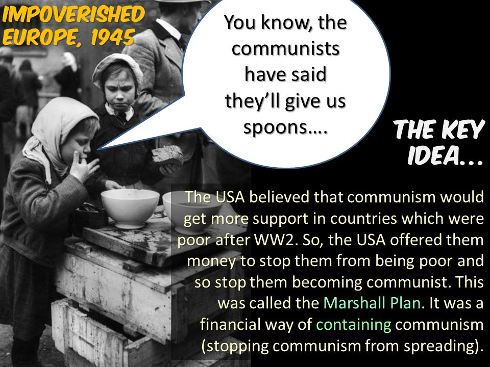 You know, the communists have said they'll give us spoons….