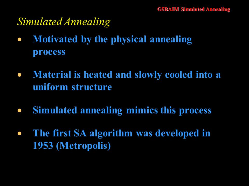 Simulated Annealing Motivated by the physical annealing process