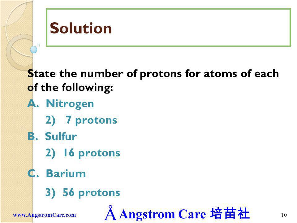 Solution State the number of protons for atoms of each of the following: A. Nitrogen. 2) 7 protons.