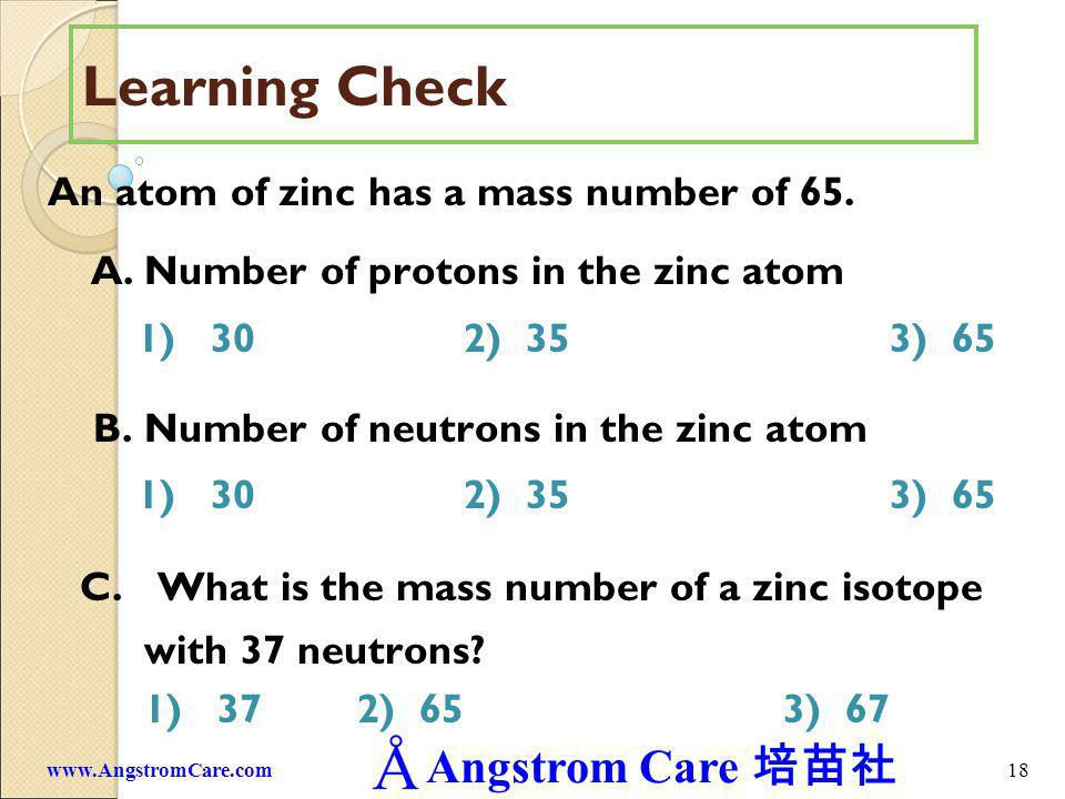 Learning Check An atom of zinc has a mass number of 65.