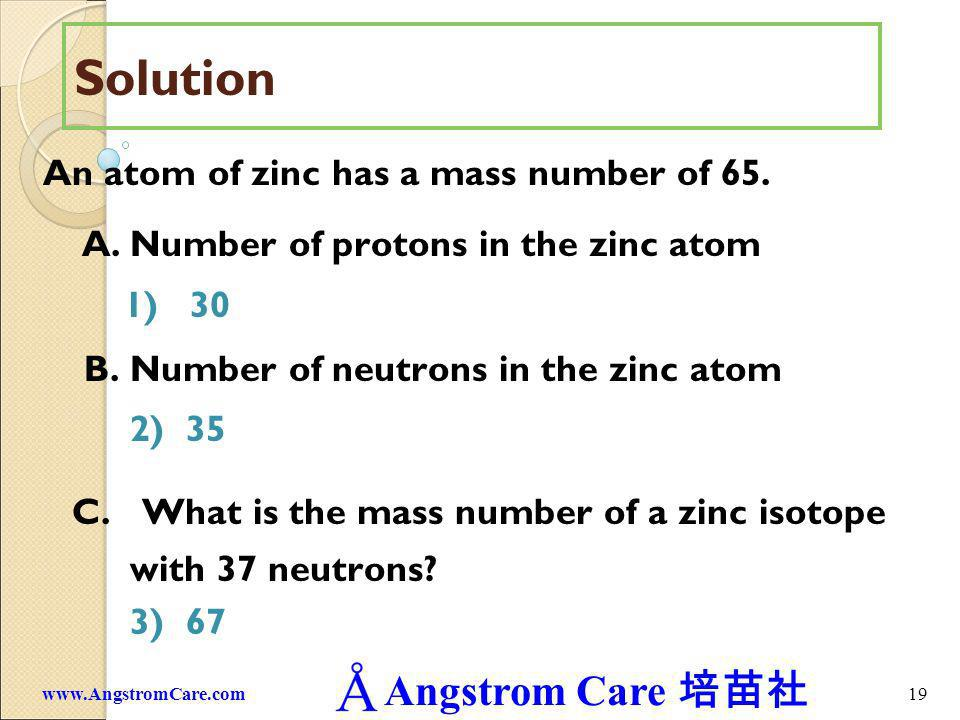 Solution An atom of zinc has a mass number of 65.