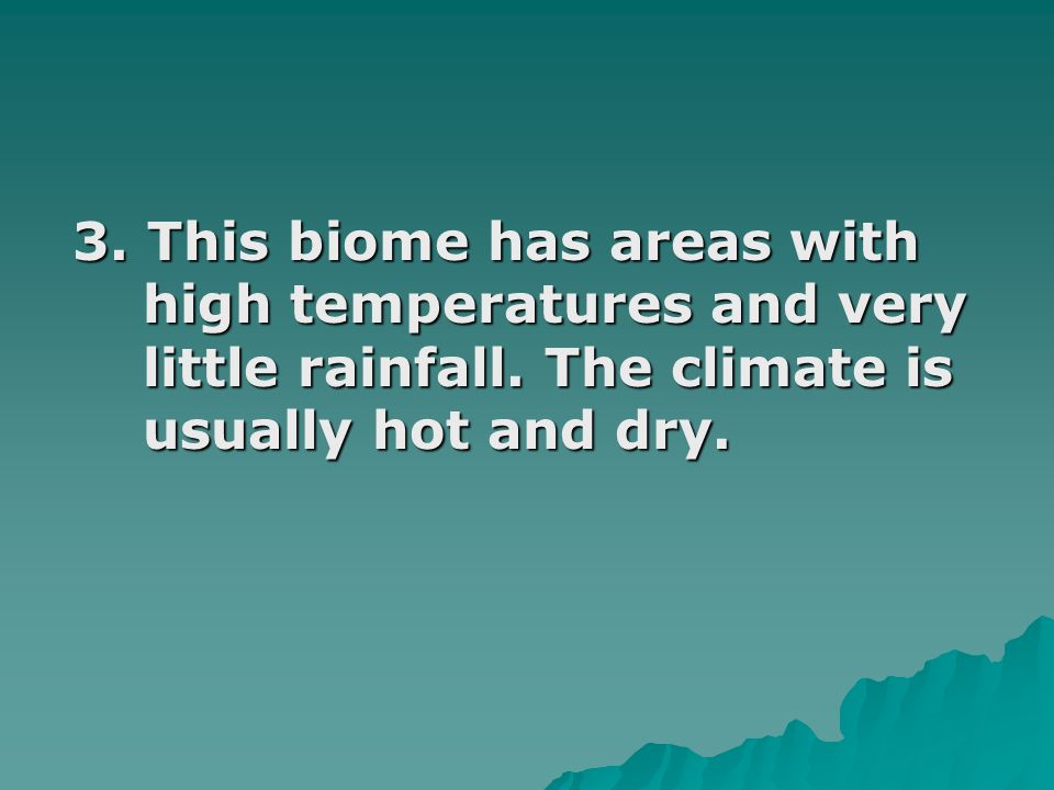 3. This biome has areas with high temperatures and very little rainfall.