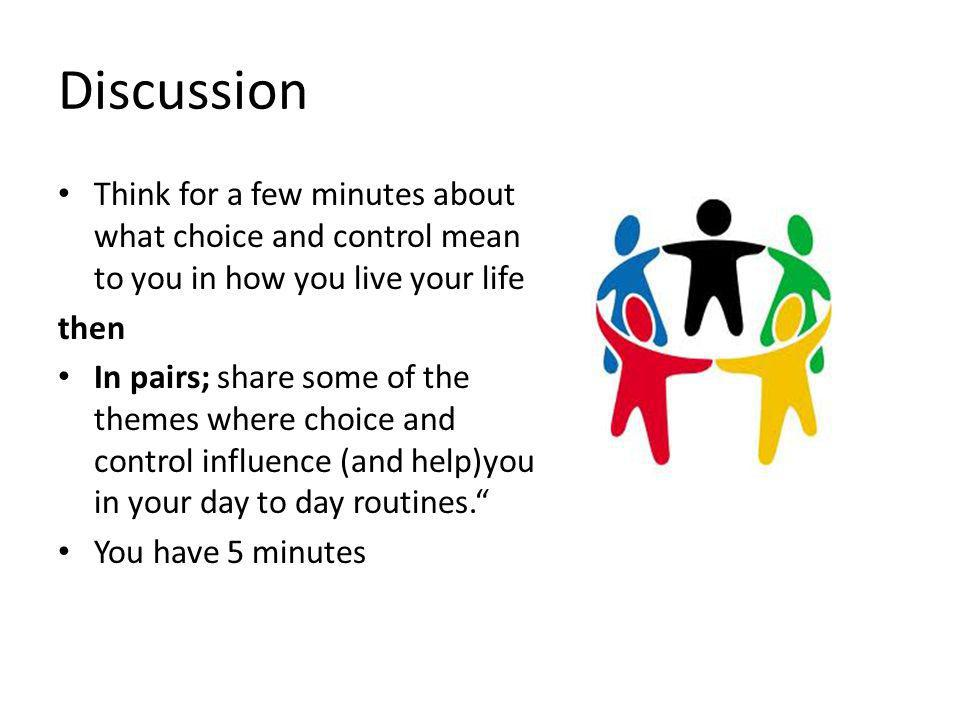 Discussion Think for a few minutes about what choice and control mean to you in how you live your life.