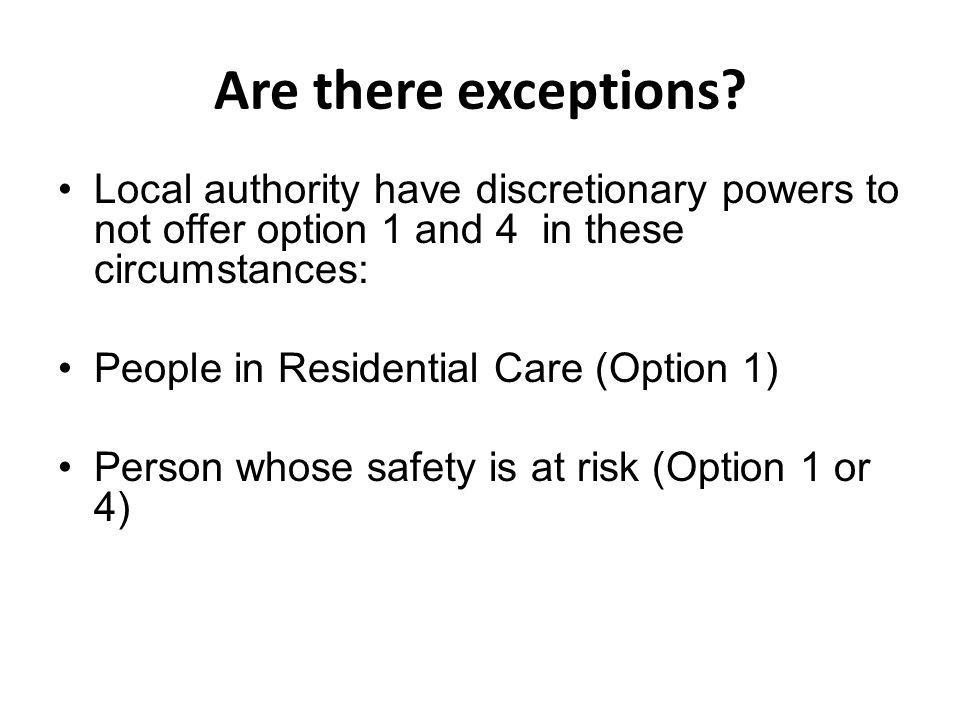 Are there exceptions Local authority have discretionary powers to not offer option 1 and 4 in these circumstances: