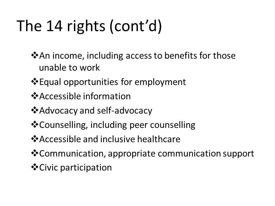 The 14 rights (cont'd) An income, including access to benefits for those unable to work. Equal opportunities for employment.