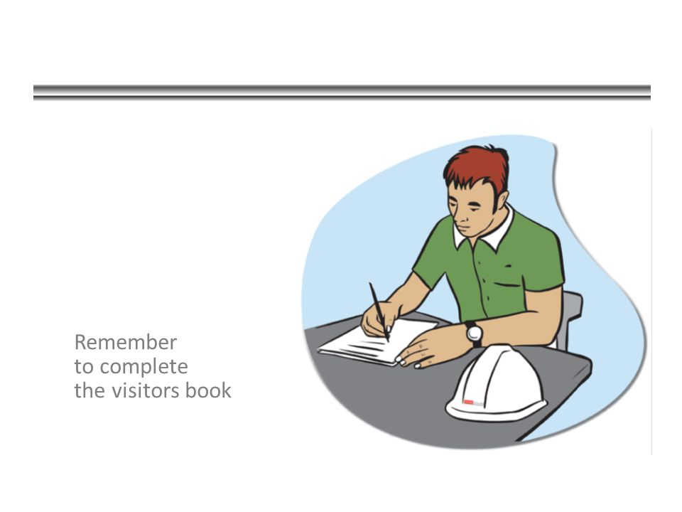 Remember to complete the visitors book