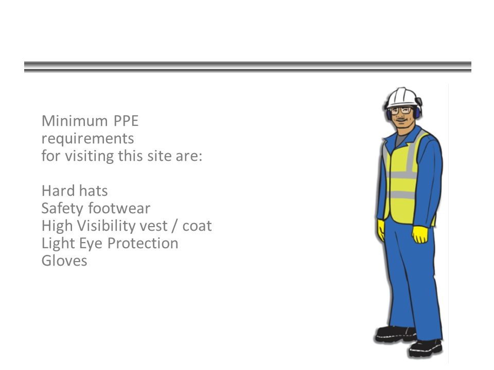 Minimum PPE requirements for visiting this site are: Hard hats Safety footwear High Visibility vest / coat Light Eye Protection Gloves