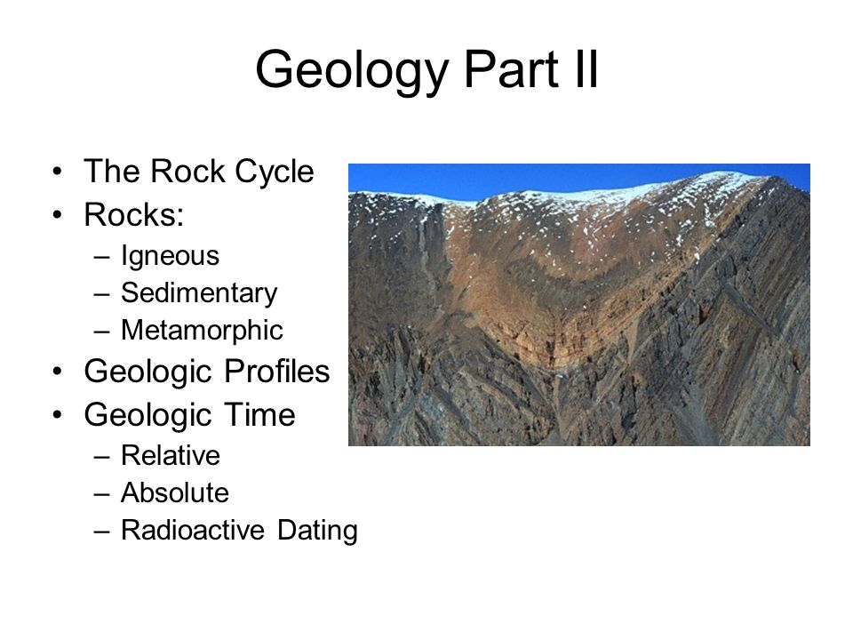 Geology Part II The Rock Cycle Rocks: Geologic Profiles Geologic Time