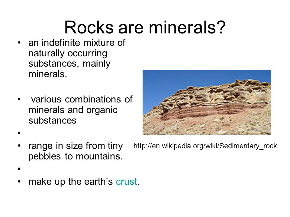 Rocks are minerals an indefinite mixture of naturally occurring substances, mainly minerals.