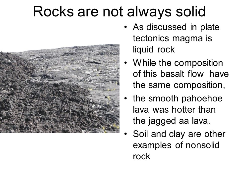 Rocks are not always solid