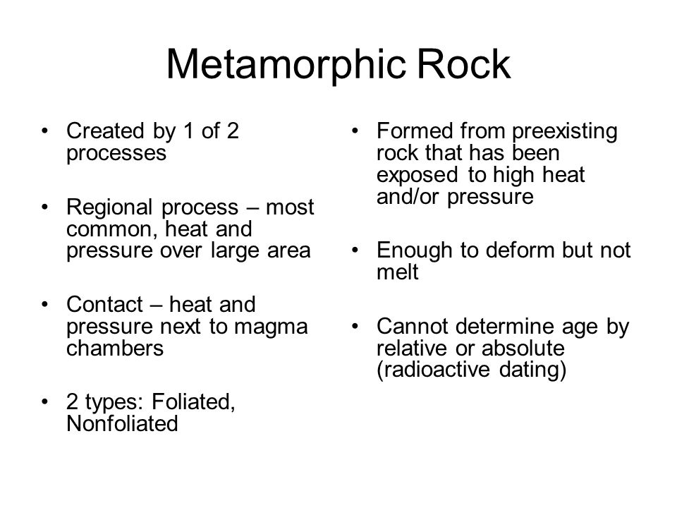 Metamorphic Rock Created by 1 of 2 processes