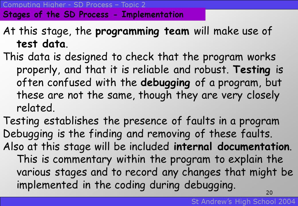 At this stage, the programming team will make use of test data.
