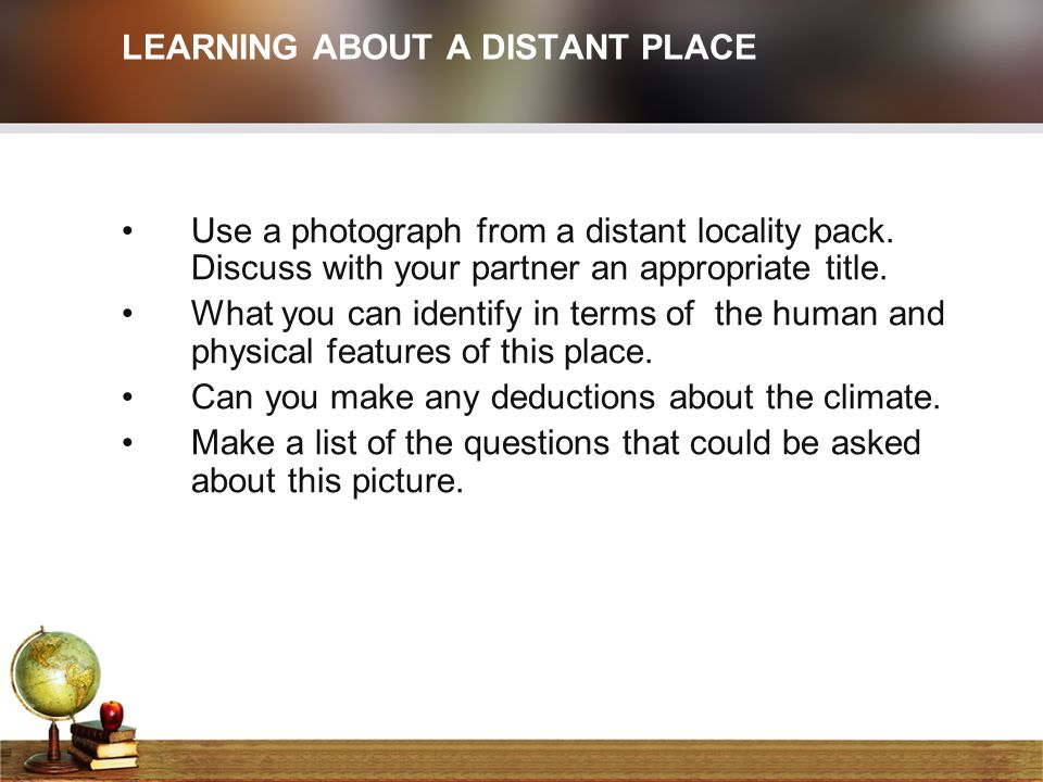 LEARNING ABOUT A DISTANT PLACE