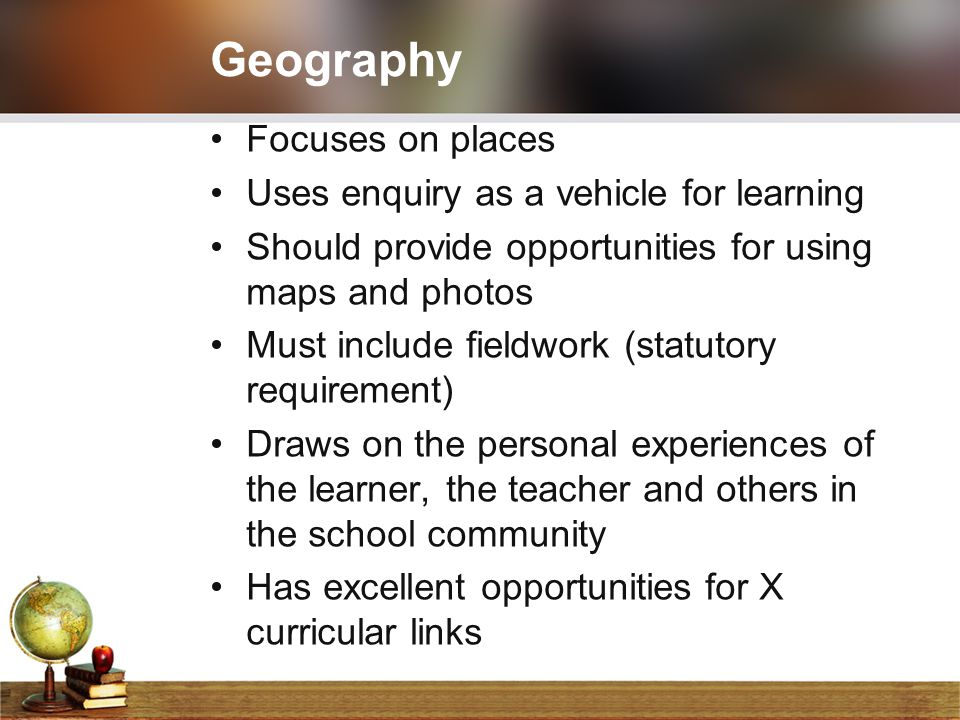 Geography Focuses on places Uses enquiry as a vehicle for learning