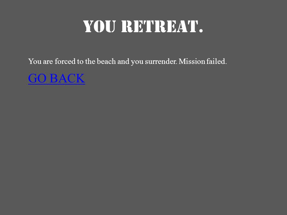 YOU RETREAT. You are forced to the beach and you surrender. Mission failed. GO BACK