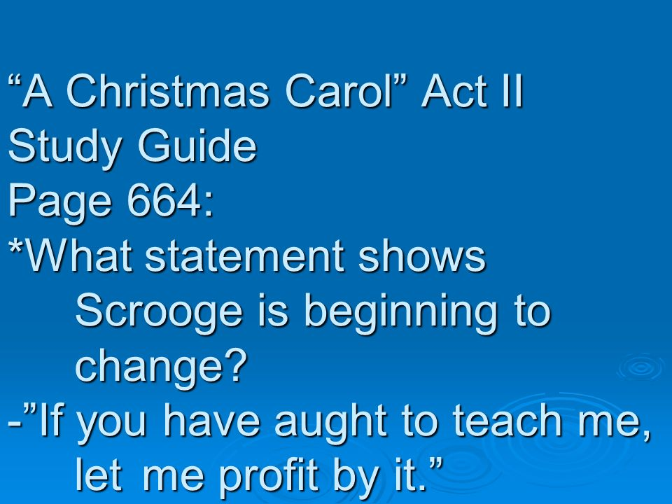 A Christmas Carol Act II Study Guide Page 664:. What statement shows