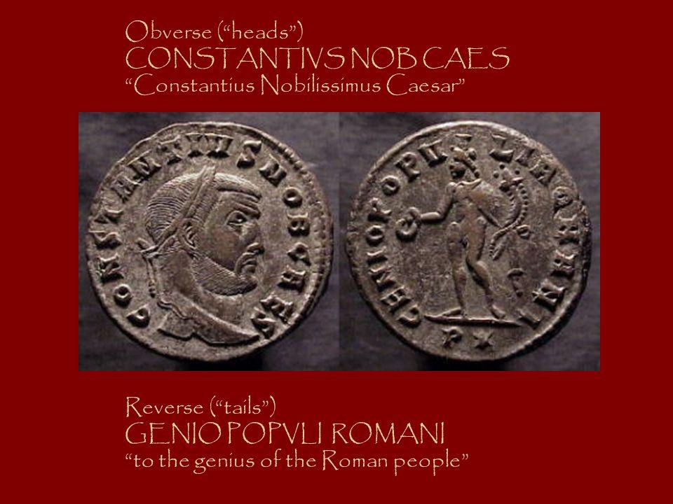 Obverse ( heads ) CONSTANTIVS NOB CAES. Constantius Nobilissimus Caesar Reverse ( tails ) GENIO POPVLI ROMANI.
