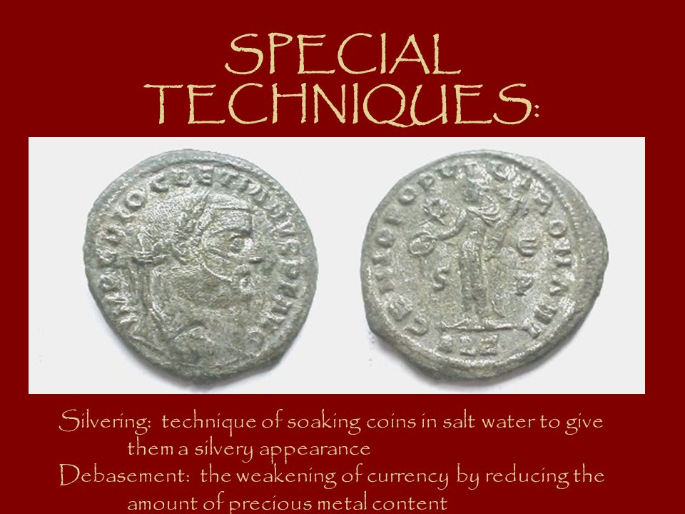 SPECIAL TECHNIQUES: Silvering: technique of soaking coins in salt water to give. them a silvery appearance.
