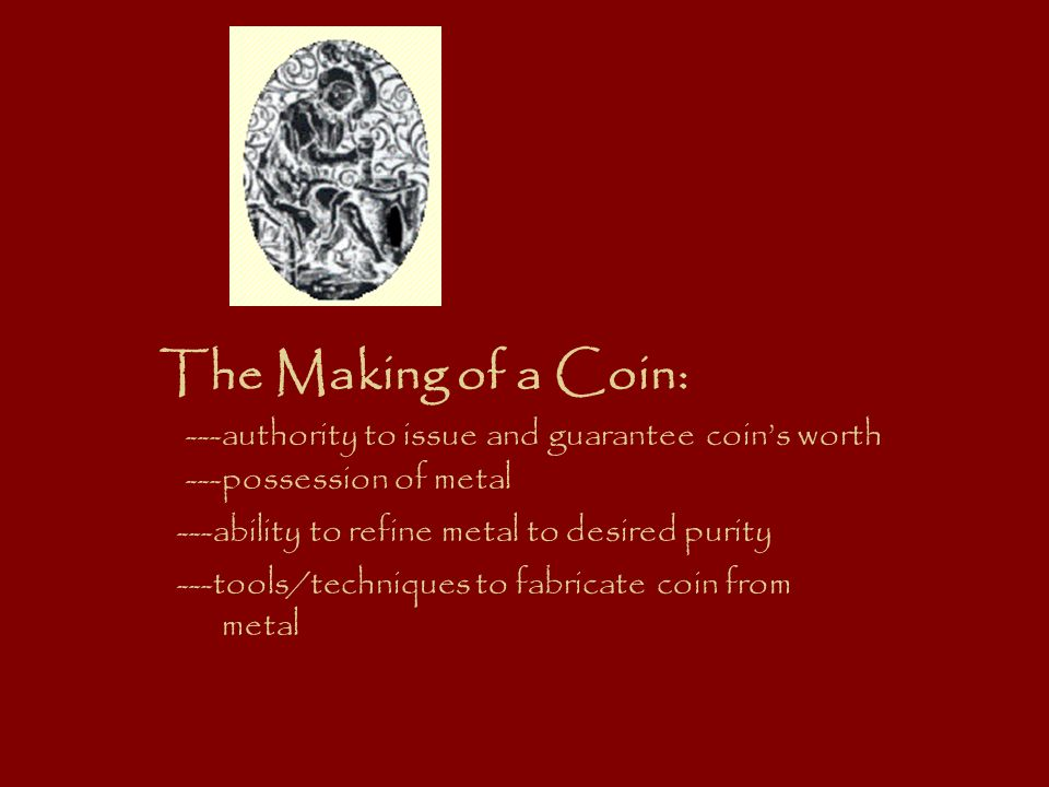 The Making of a Coin: ---authority to issue and guarantee coin's worth