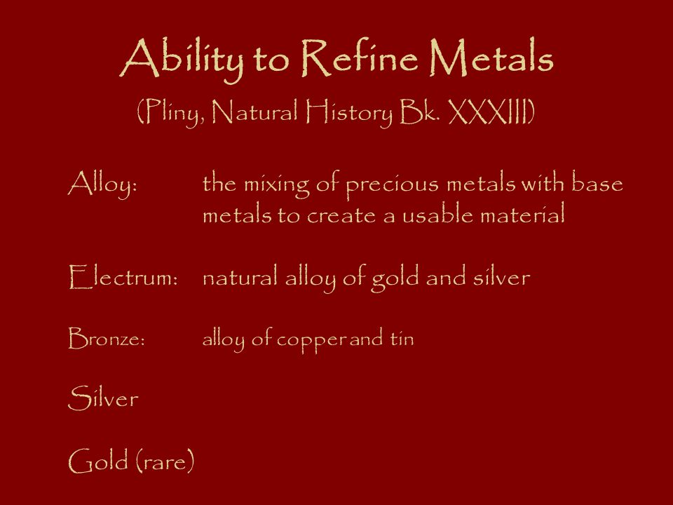 Ability to Refine Metals (Pliny, Natural History Bk. XXXIII)