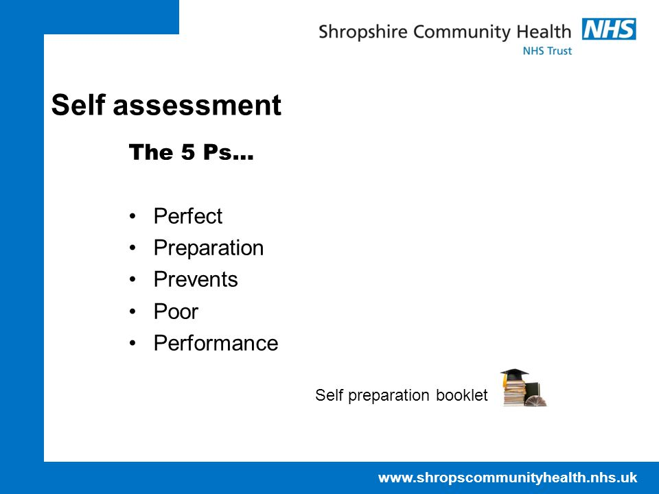 Self assessment The 5 Ps… Perfect Preparation Prevents Poor