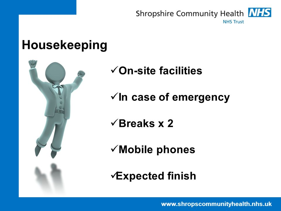 Housekeeping On-site facilities In case of emergency Breaks x 2