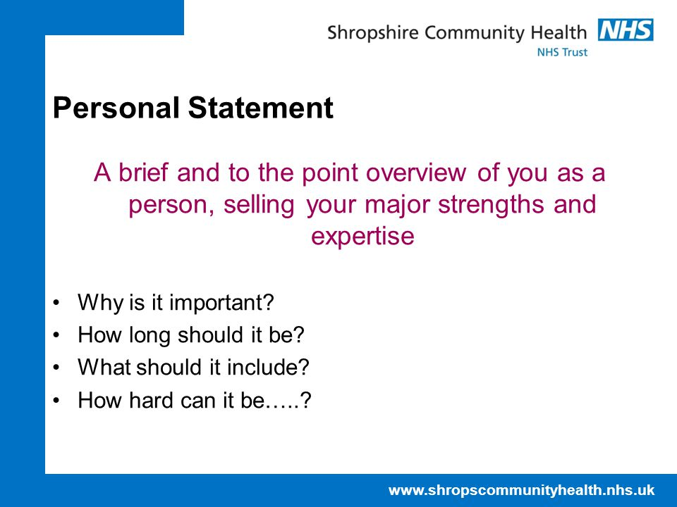 Personal Statement A brief and to the point overview of you as a person, selling your major strengths and expertise.