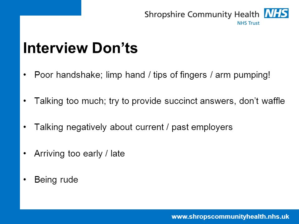 NHS IT Training Centre April 17. Interview Don'ts. Poor handshake; limp hand / tips of fingers / arm pumping!