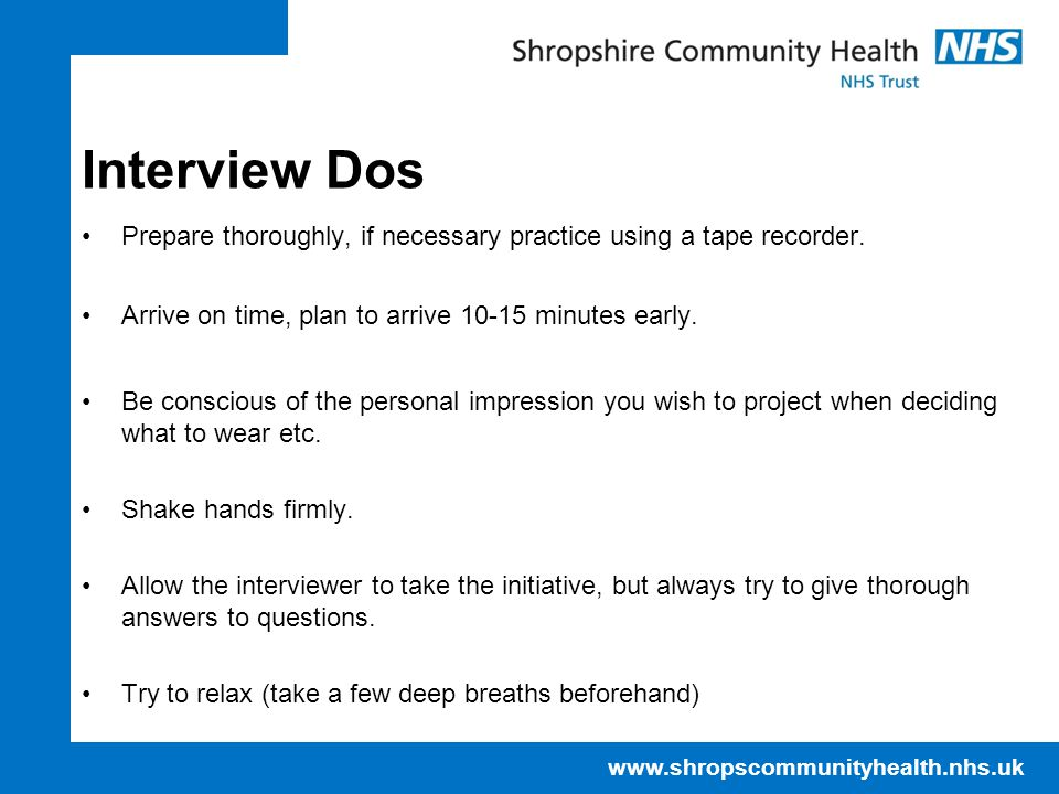 NHS IT Training Centre April 17. Interview Dos. Prepare thoroughly, if necessary practice using a tape recorder.