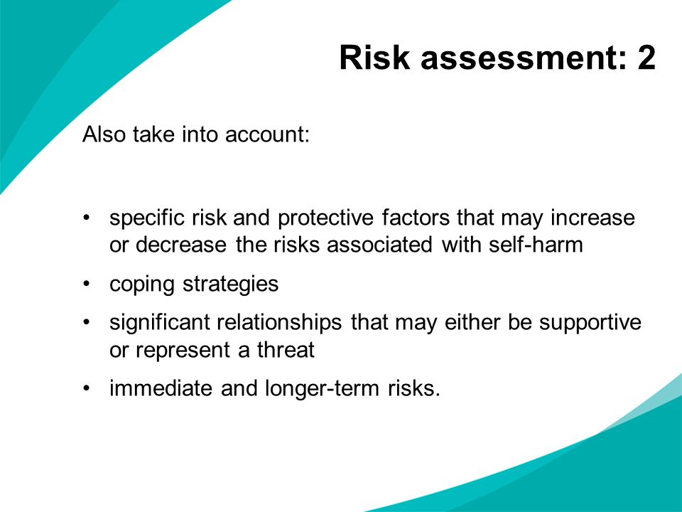 Risk assessment: 2 Also take into account: