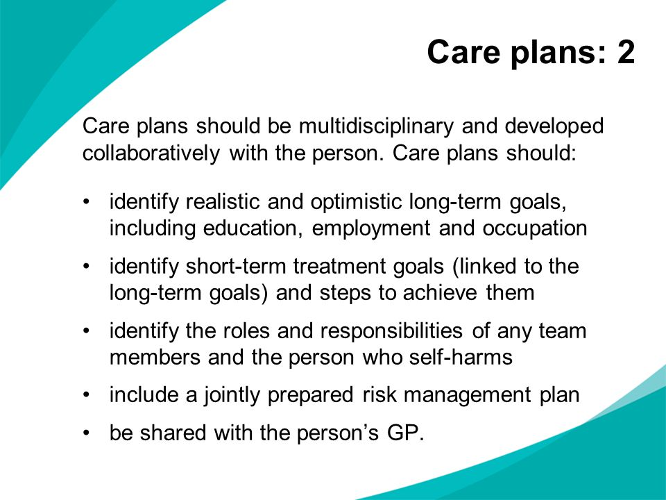 Care plans: 2 Care plans should be multidisciplinary and developed collaboratively with the person. Care plans should: