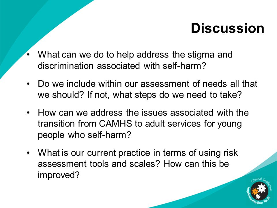 Discussion What can we do to help address the stigma and discrimination associated with self-harm