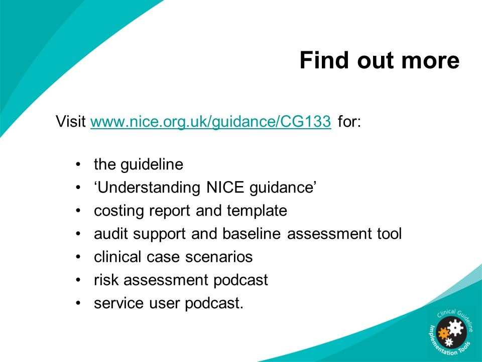 Find out more Visit www.nice.org.uk/guidance/CG133 for: the guideline
