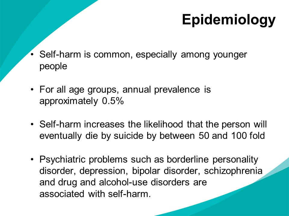 Epidemiology Self-harm is common, especially among younger people
