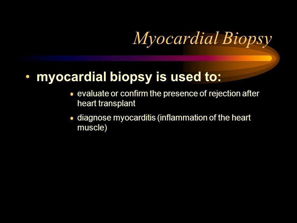 Myocardial Biopsy myocardial biopsy is used to:
