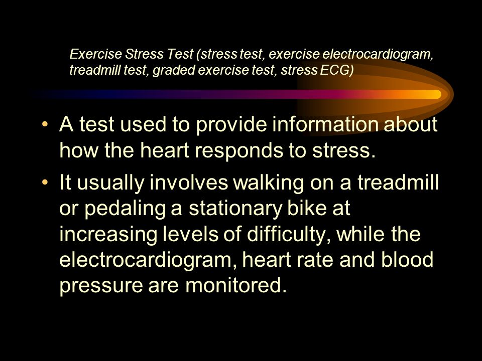 Exercise Stress Test (stress test, exercise electrocardiogram, treadmill test, graded exercise test, stress ECG)