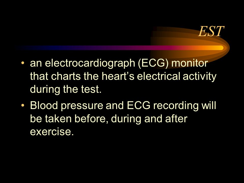 EST an electrocardiograph (ECG) monitor that charts the heart's electrical activity during the test.