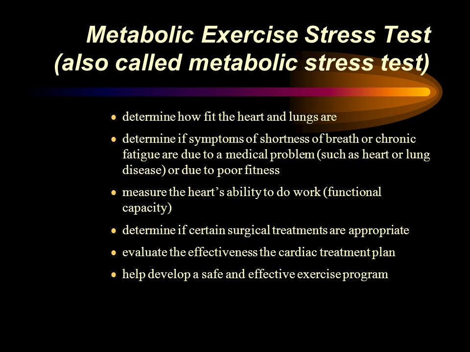 Metabolic Exercise Stress Test (also called metabolic stress test)