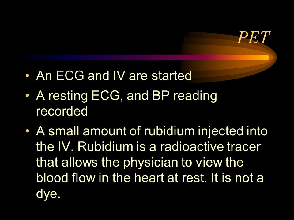 PET An ECG and IV are started A resting ECG, and BP reading recorded