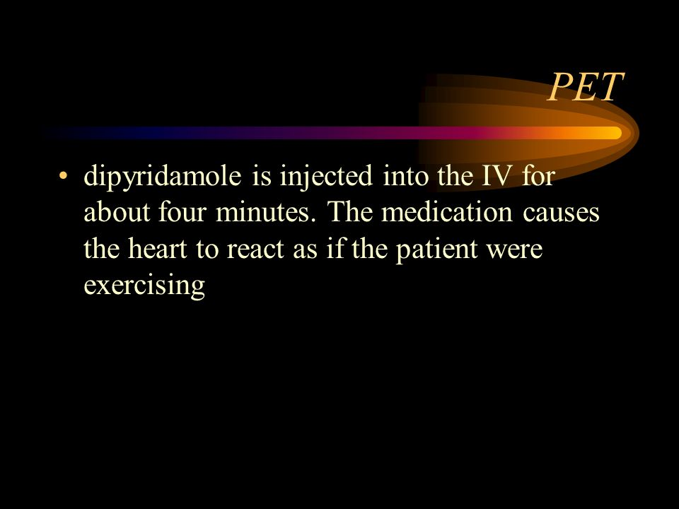 PETdipyridamole is injected into the IV for about four minutes.