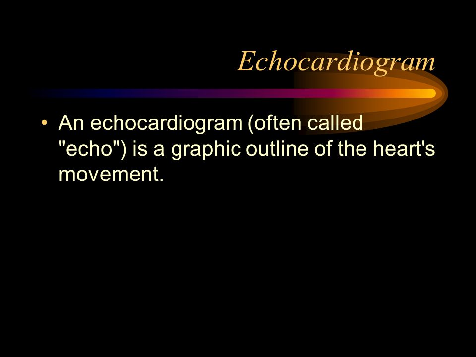 EchocardiogramAn echocardiogram (often called echo ) is a graphic outline of the heart s movement.