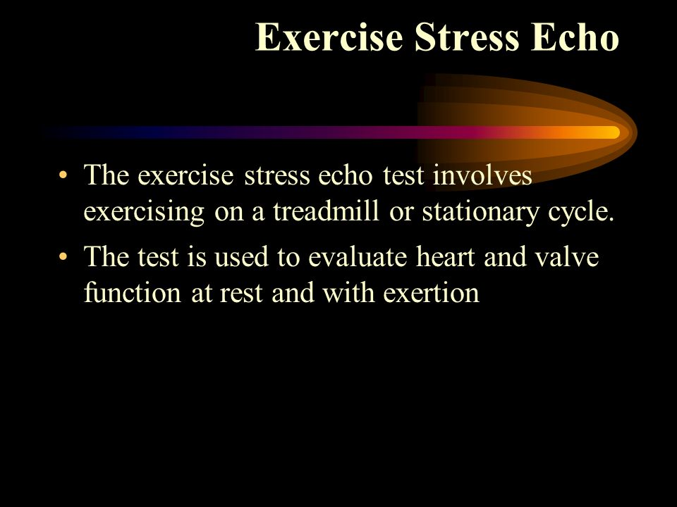 Exercise Stress Echo The exercise stress echo test involves exercising on a treadmill or stationary cycle.