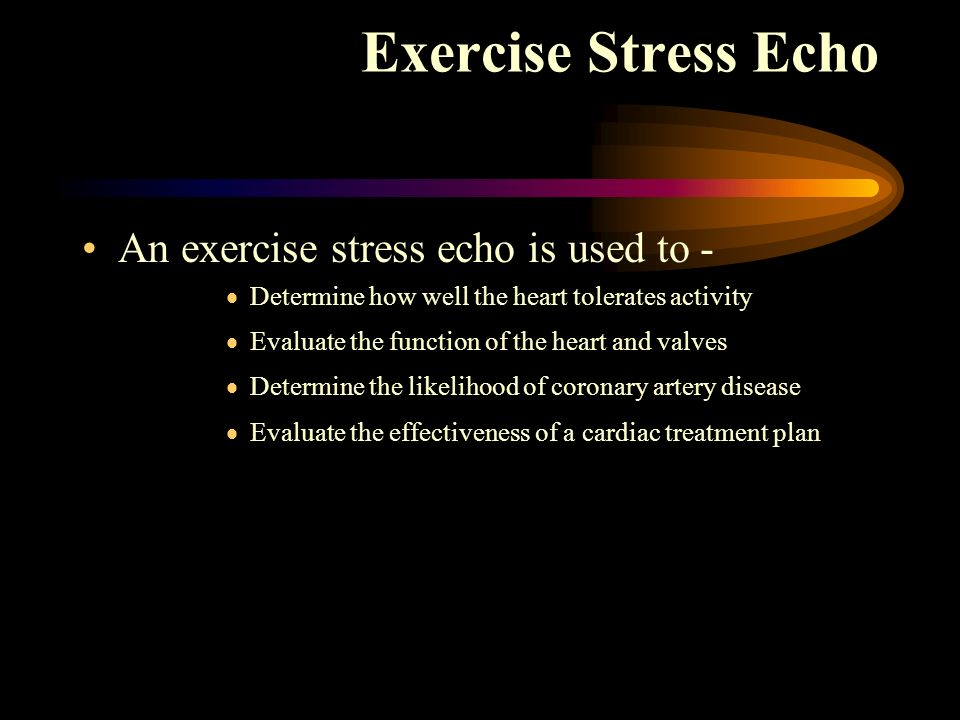 Exercise Stress Echo An exercise stress echo is used to -
