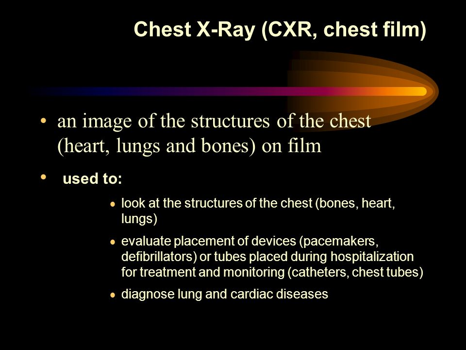 Chest X-Ray (CXR, chest film)