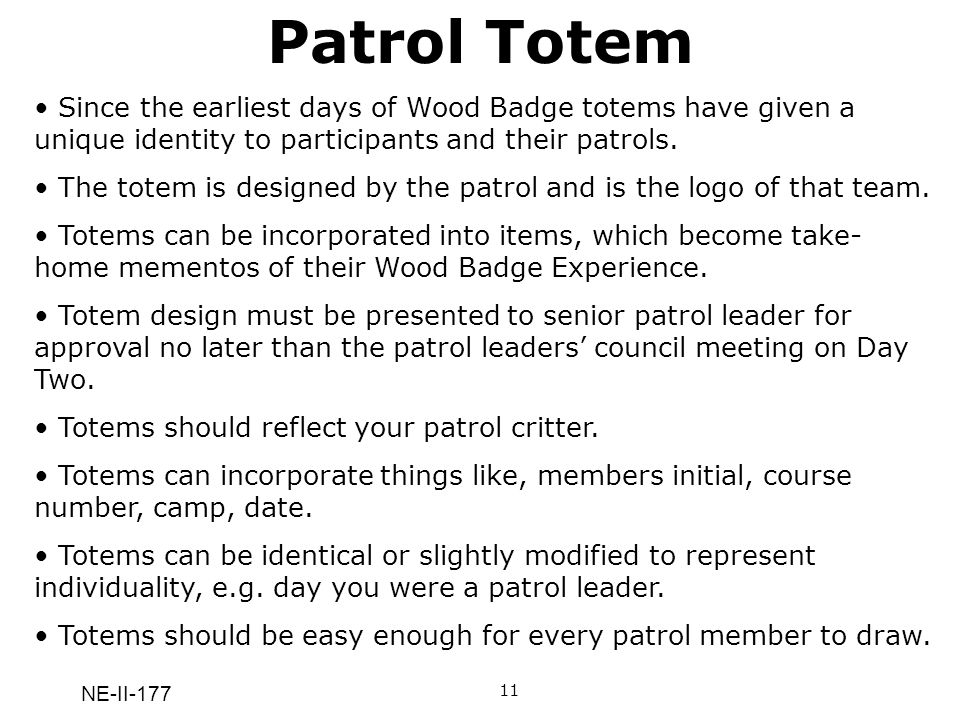 Patrol Totem Since the earliest days of Wood Badge totems have given a unique identity to participants and their patrols.