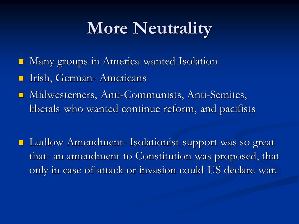 More Neutrality Many groups in America wanted Isolation