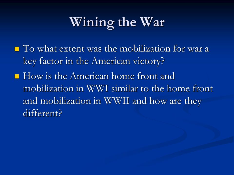 Wining the War To what extent was the mobilization for war a key factor in the American victory