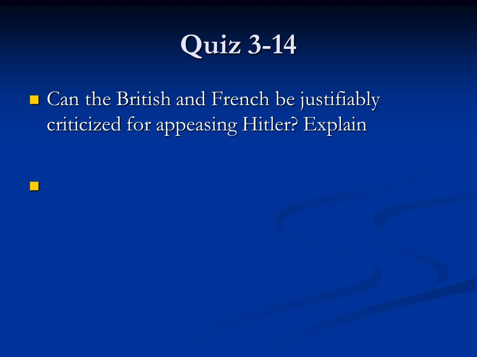 Quiz 3-14 Can the British and French be justifiably criticized for appeasing Hitler Explain